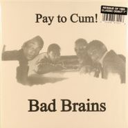 """Bad Brains, Pay To Cum / Stay Close To Me (7"""")"""