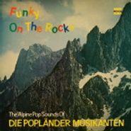 Hans Ehrlinger & His Orchestra, Funky On The Rocks - The Alpine Pop Sounds Of Die Poplander Musikanten (LP)