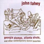 John Fahey, Georgia Stomps, Atlanta Struts, and Other Contemporary Dance Favorites (CD)