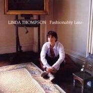 Linda Thompson, Fashionably Late (CD)