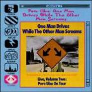 Pere Ubu, One Man Drives While The Other Man Screams - Live, Volume Two: Pere Ubu On Tour (CD)