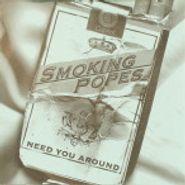 """Smoking Popes, Need You Around (7"""")"""
