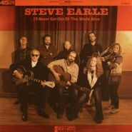 "Steve Earle, I'll Never Get Out Of This World Alive / This City (7"")"