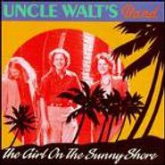 Uncle Walt's Band, The Girl On The Sunny Shore (CD)