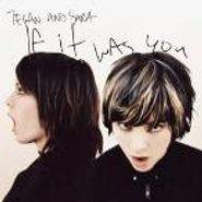 Tegan And Sara, If It Was You (CD)