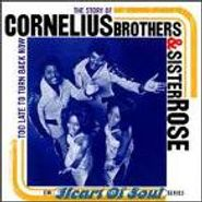 Cornelius Brothers & Sister Rose, Too Late To Turn Back Now: The Story Of The Cornelius Brothers And Sister Rose (CD)