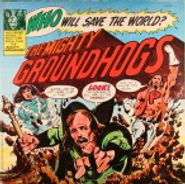 The Mighty Groundhogs, Who Will Save The World? (LP)