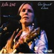 Kate Wolf, Give Yourself To Love (CD)