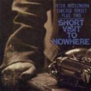 Peter Brötzmann Chicago Tentet Plus Two, Short Visit To Nowhere (CD)