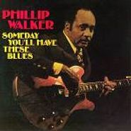 Phillip Walker, Someday You'll Have These Blues (CD)