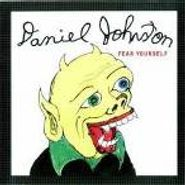 Daniel Johnston, Fear Yourself (CD)