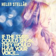 Helen Stellar, If the Stars Could Speak, They Would Have Your Voice [Limited Edition Blue Cover] [Home Grown] (CD)