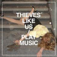 Thieves Like Us, Play Music (LP)
