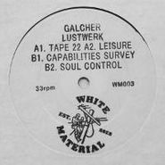 """Galcher Lustwerk, Tape 22 (12"""")"""