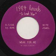 """Nite Jewel, Weak For Me (7"""")"""
