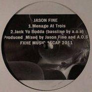 """Jason Fine, Menage At Trois / Jack Yo Bodda (12"""")"""