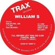 "William S, I'll Never Let You Go (12"")"