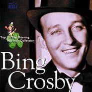 Bing Crosby, Top O' The Morning - His Irish Collection (CD)