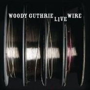 Woody Guthrie, Live Wire: Woody Guthrie in Performance 1949 (CD)