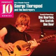 George Thorogood & The Destroyers, One Bourbon One Scotch One Beer: Essential Recordings (CD)