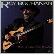 Roy Buchanan, When A Guitar Plays The Blues (CD)