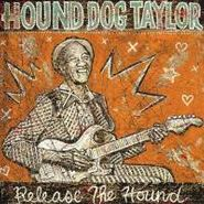 Hound Dog Taylor, Release The Hound (CD)