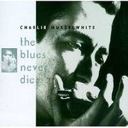 Charlie Musselwhite, The Blues Never Die (CD)