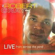 The Robert Cray Band, Live from Across the Pond (CD)