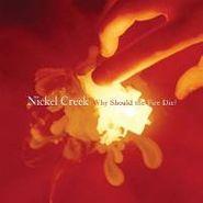 Nickel Creek, Why Should The Fire Die (LP)