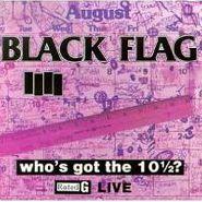 Black Flag, Who's Got The 10 1/2? (CD)