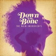 Down To The Bone, The Main Ingredients (CD)