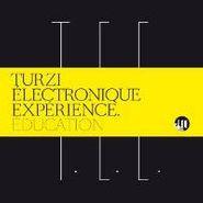 Turzi Électronique Expérience, Education (CD)