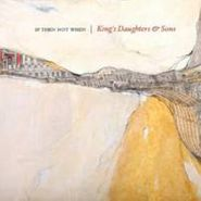 King's Daughters & Sons, If Then Not When (CD)