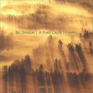 Bill Douglas, Place Called Morning (CD)