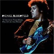 Michael Bloomfield, If You Love These Blues / Play 'Em As You Please (CD)