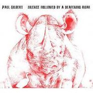 Paul Gilbert, Silence Followed By A Deafening Roar