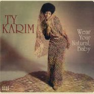 Ty Karim, Wear Your Natural Baby (LP)