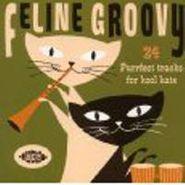 Various Artists, Feline Groovy: 24 Purrfect Tracks For Kool Kats (CD)