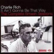 Charlie Rich, It Ain't Gonna Be That Way: The Complete Smash Sessions (CD)