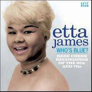 Etta James, Who's Blue? - Rare Chess Recordings Of The 60s And 70s (CD)