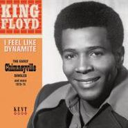 King Floyd, I Feel Like Dynamite: The Early Chimneyville Singles and More 1970-74 (CD)
