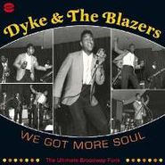 Dyke & the Blazers, We Got More Soul: The Ultimate Broadway Funk [Import] (LP)
