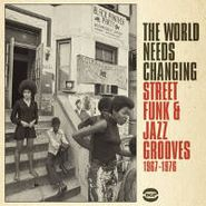 Various Artists, The World Needs Changing: Street Funk & Jazz Grooves 1967-1976 (CD)
