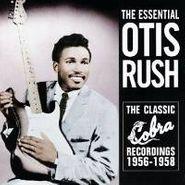 Otis Rush, The Essential Otis Rush: The Classic Cobra Recordings 1956-1958 (CD)