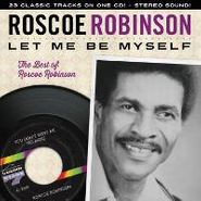 Roscoe Robinson, Let Me Be Myself: The Best of Roscoe Robinson (CD)