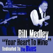 Bill Medley, Your Heart To Mine: Dedicated To The Blues (CD)