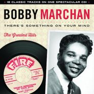 Bobby Marchan, There's Something On Your Mind: The Greatest Hits (CD)