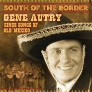 Gene Autry, South Of The Border: Gene Autry Sings Songs of Old Mexico (CD)