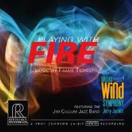Frank Ticheli, Playing With Fire - Music By Frank Ticheli (CD)
