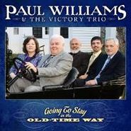 Paul Williams & The Victory Trio, Going To Stay In The Old-Time Way (CD)